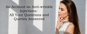 Anti-wrinkle Injections Explained